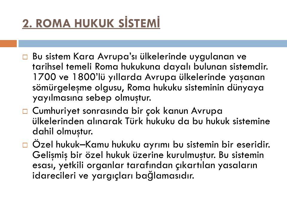 2. ROMA HUKUK S İ STEM İ  Bu sistem Kara Avrupa'sı ülkelerinde uygulanan ve tarihsel temeli Roma hukukuna dayalı bulunan sistemdir. 1700 ve 1800'lü y