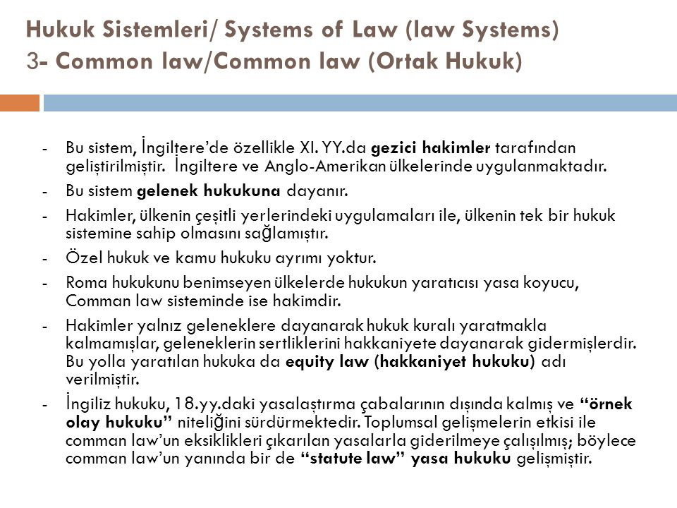 Hukuk Sistemleri/ Systems of Law (law Systems) 3- Common law/Common law (Ortak Hukuk) -Bu sistem, İ ngiltere'de özellikle XI.