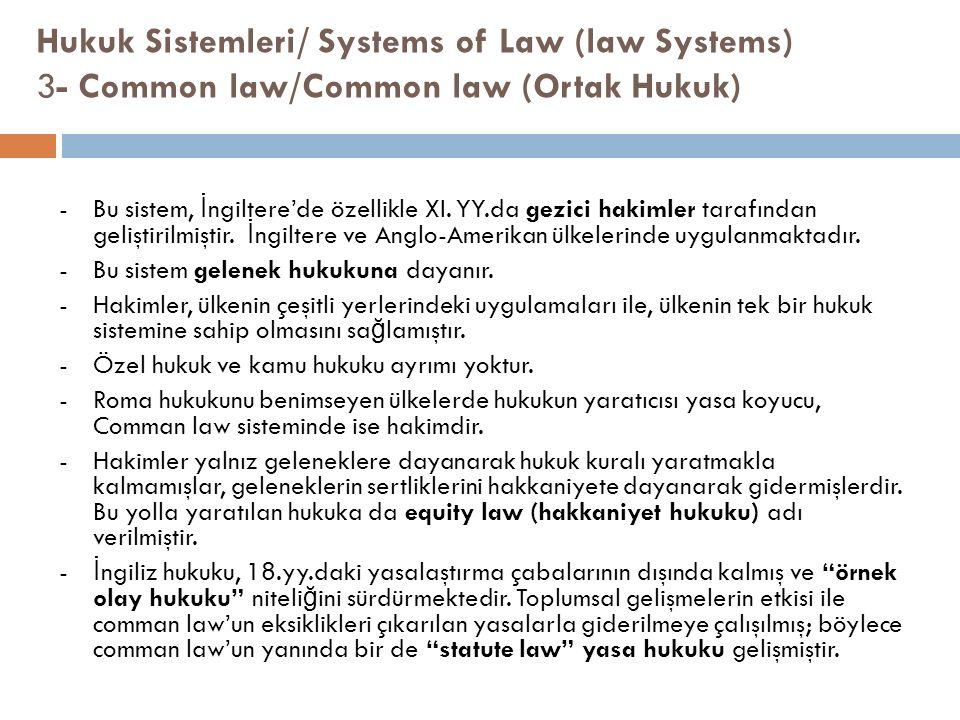 Hukuk Sistemleri/ Systems of Law (law Systems) 3- Common law/Common law (Ortak Hukuk) -Bu sistem, İ ngiltere'de özellikle XI. YY.da gezici hakimler ta