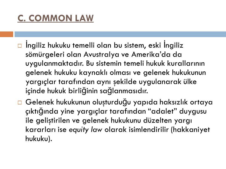 C. COMMON LAW  İ ngiliz hukuku temelli olan bu sistem, eski İ ngiliz sömürgeleri olan Avustralya ve Amerika'da da uygulanmaktadır. Bu sistemin temeli