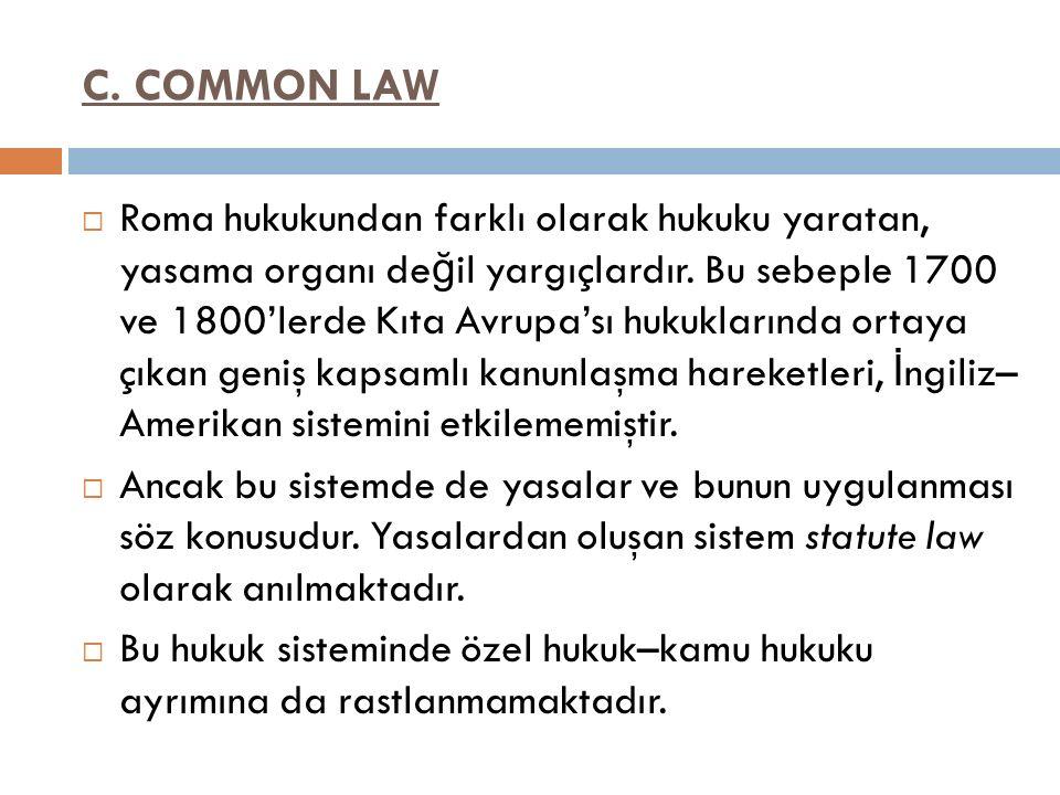 C. COMMON LAW  Roma hukukundan farklı olarak hukuku yaratan, yasama organı de ğ il yargıçlardır. Bu sebeple 1700 ve 1800'lerde Kıta Avrupa'sı hukukla