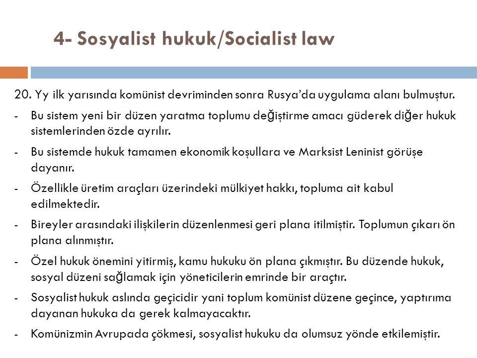 4- Sosyalist hukuk/Socialist law 20. Yy ilk yarısında komünist devriminden sonra Rusya'da uygulama alanı bulmuştur. -Bu sistem yeni bir düzen yaratma