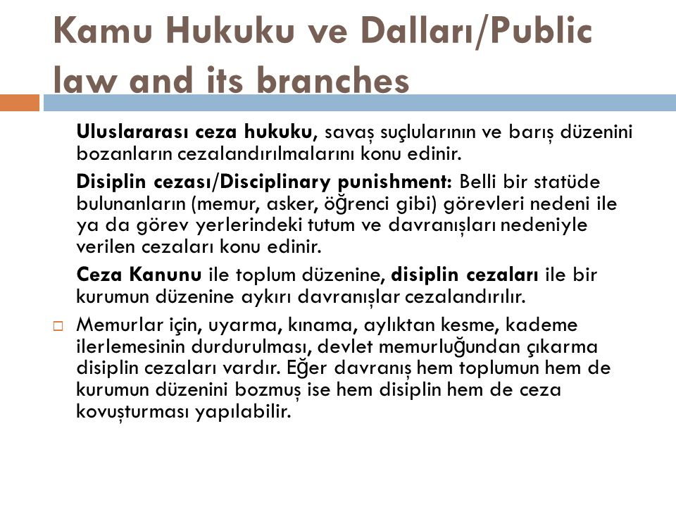 Kamu Hukuku ve Dalları/Public law and its branches Uluslararası ceza hukuku, savaş suçlularının ve barış düzenini bozanların cezalandırılmalarını konu edinir.