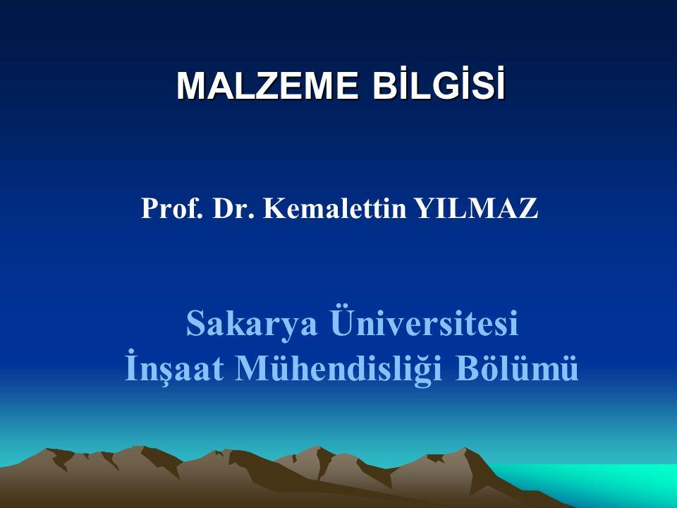 MALZEME BİLGİSİ Prof. Dr. Kemalettin YILMAZ Sakarya Üniversitesi İnşaat Mühendisliği Bölümü