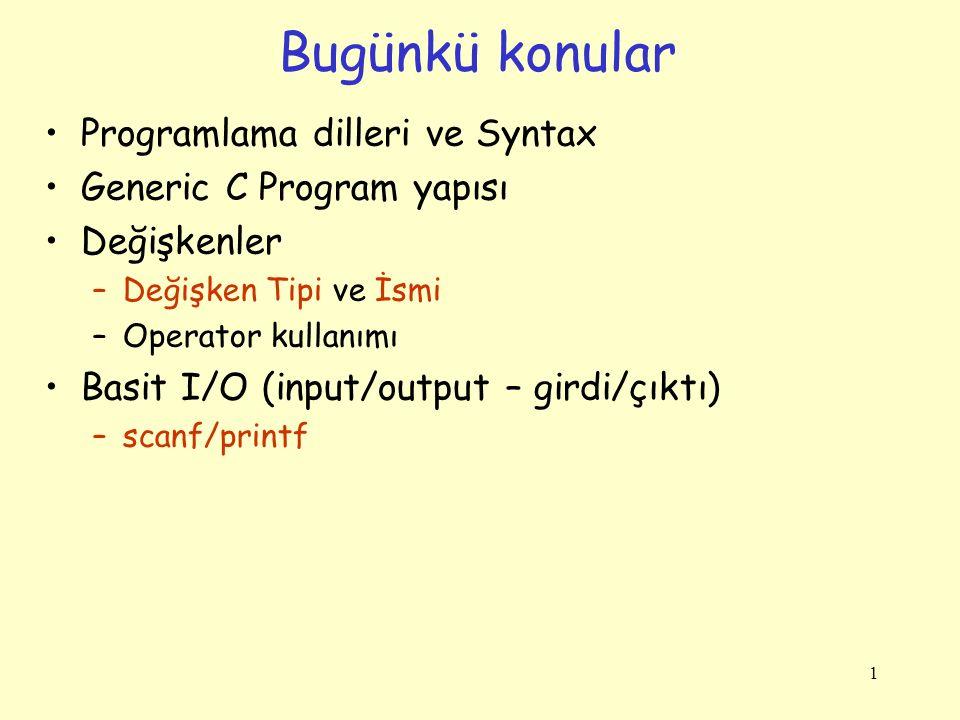 1 Programlama dilleri ve Syntax Generic C Program yapısı Değişkenler –Değişken Tipi ve İsmi –Operator kullanımı Basit I/O (input/output – girdi/çıktı)