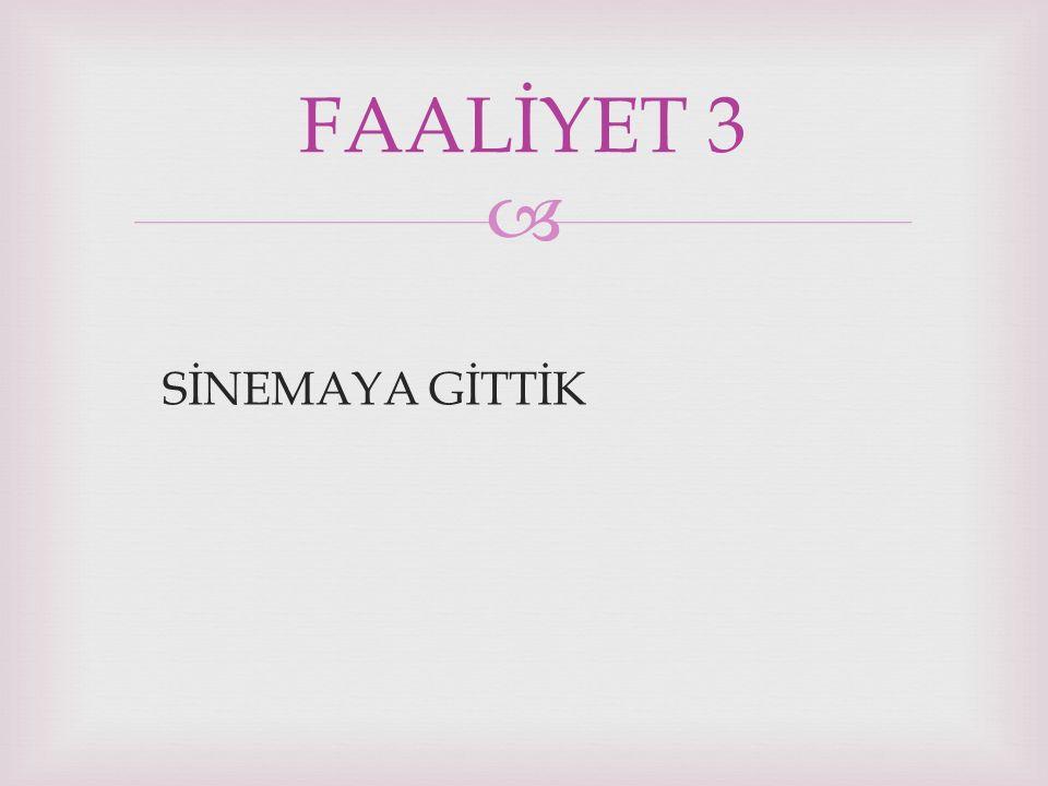  SİNEMAYA GİTTİK FAALİYET 3