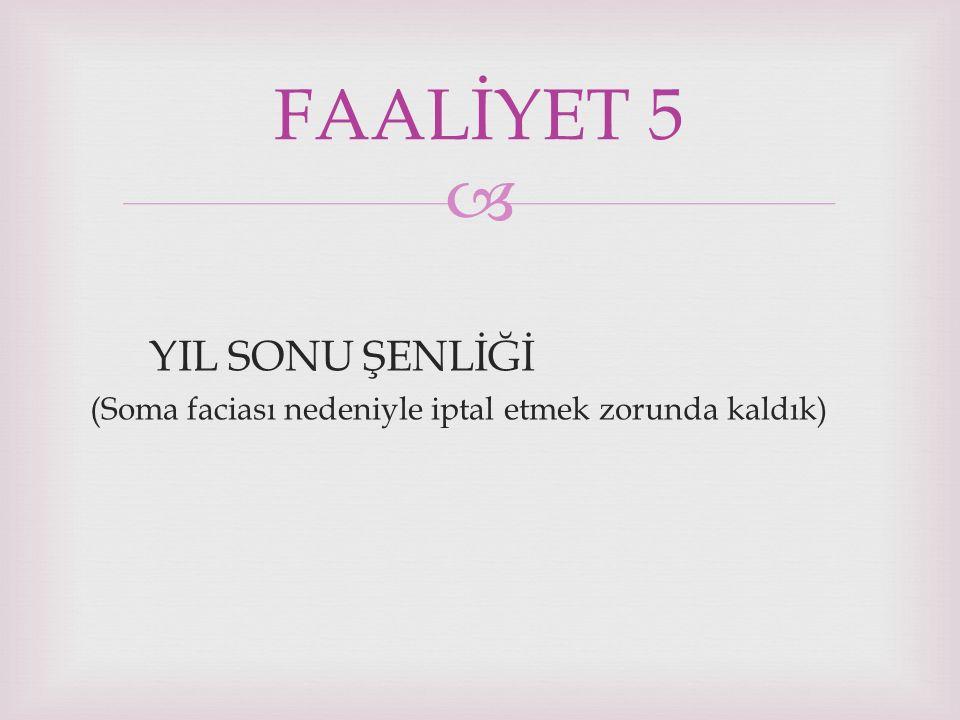  YIL SONU ŞENLİĞİ (Soma faciası nedeniyle iptal etmek zorunda kaldık) FAALİYET 5