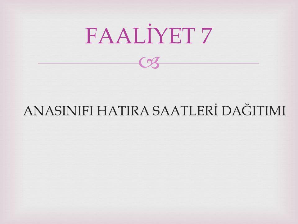  ANASINIFI HATIRA SAATLERİ DAĞITIMI FAALİYET 7