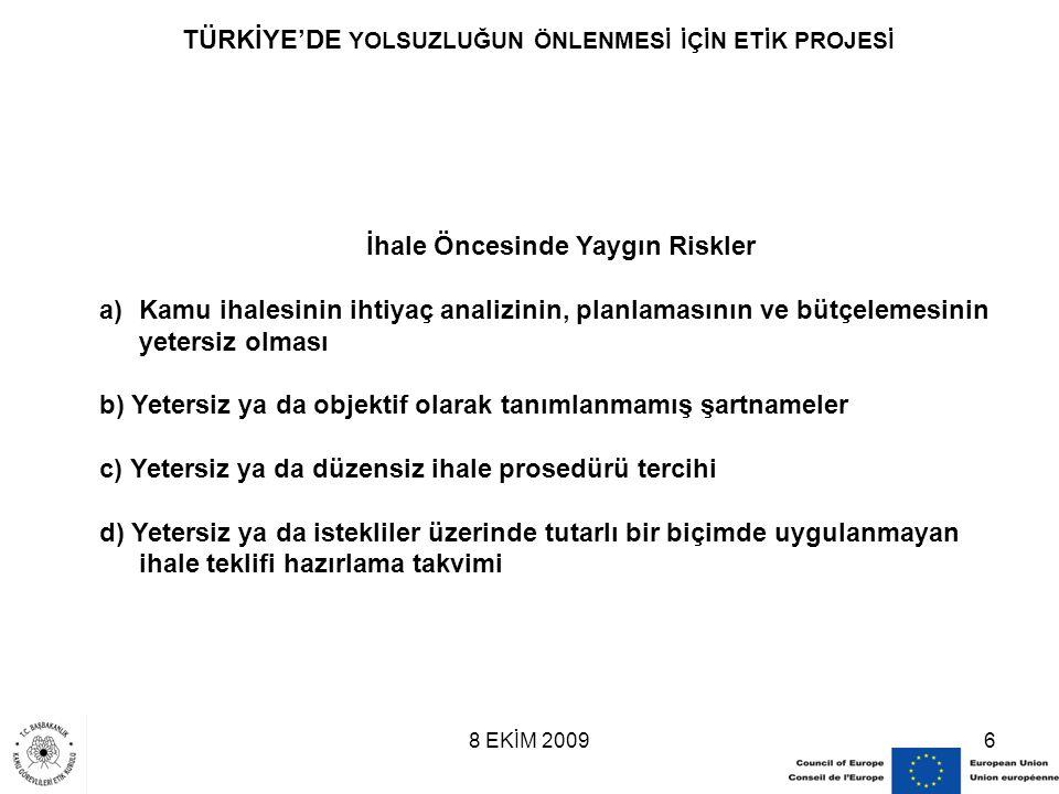 8 EKİM 20096 TÜRKİYE'DE YOLSUZLUĞUN ÖNLENMESİ İÇİN ETİK PROJESİ İhale Öncesinde Yaygın Riskler a)Kamu ihalesinin ihtiyaç analizinin, planlamasının ve