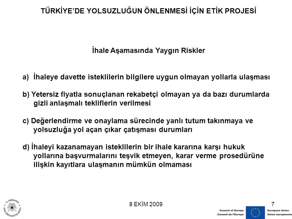 8 EKİM 20097 TÜRKİYE'DE YOLSUZLUĞUN ÖNLENMESİ İÇİN ETİK PROJESİ İhale Aşamasında Yaygın Riskler a)İhaleye davette isteklilerin bilgilere uygun olmayan