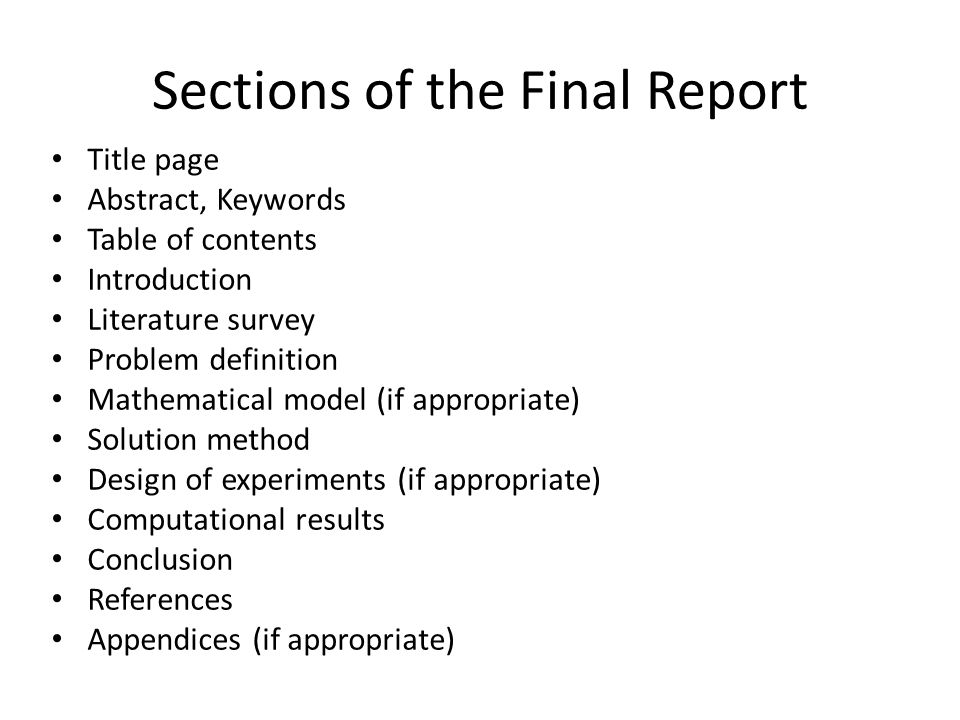 Sections of the Final Report Title page Abstract, Keywords Table of contents Introduction Literature survey Problem definition Mathematical model (if