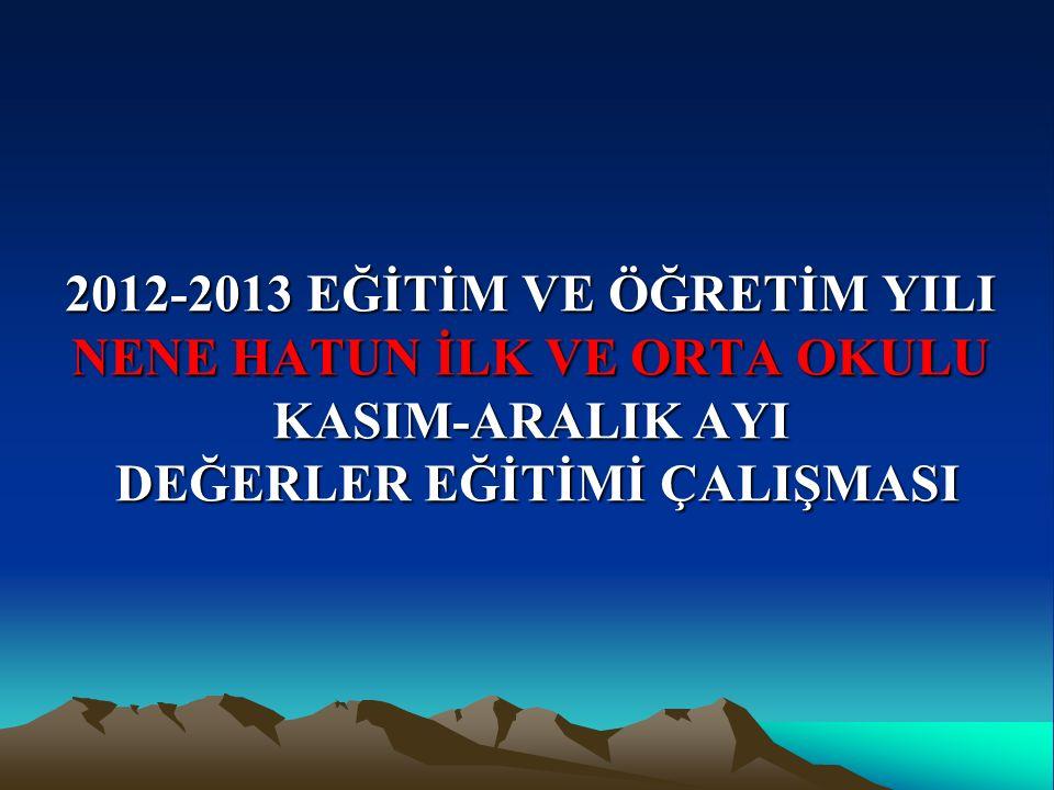 2012-2013 EĞİTİM VE ÖĞRETİM YILI NENE HATUN İLK VE ORTA OKULU KASIM-ARALIK AYI DEĞERLER EĞİTİMİ ÇALIŞMASI