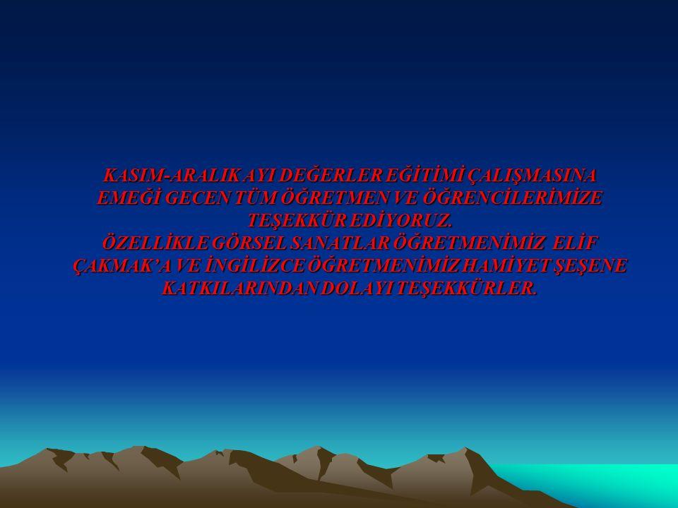KASIM-ARALIK AYI DEĞERLER EĞİTİMİ ÇALIŞMASINA EMEĞİ GECEN TÜM ÖĞRETMEN VE ÖĞRENCİLERİMİZE TEŞEKKÜR EDİYORUZ. ÖZELLİKLE GÖRSEL SANATLAR ÖĞRETMENİMİZ EL