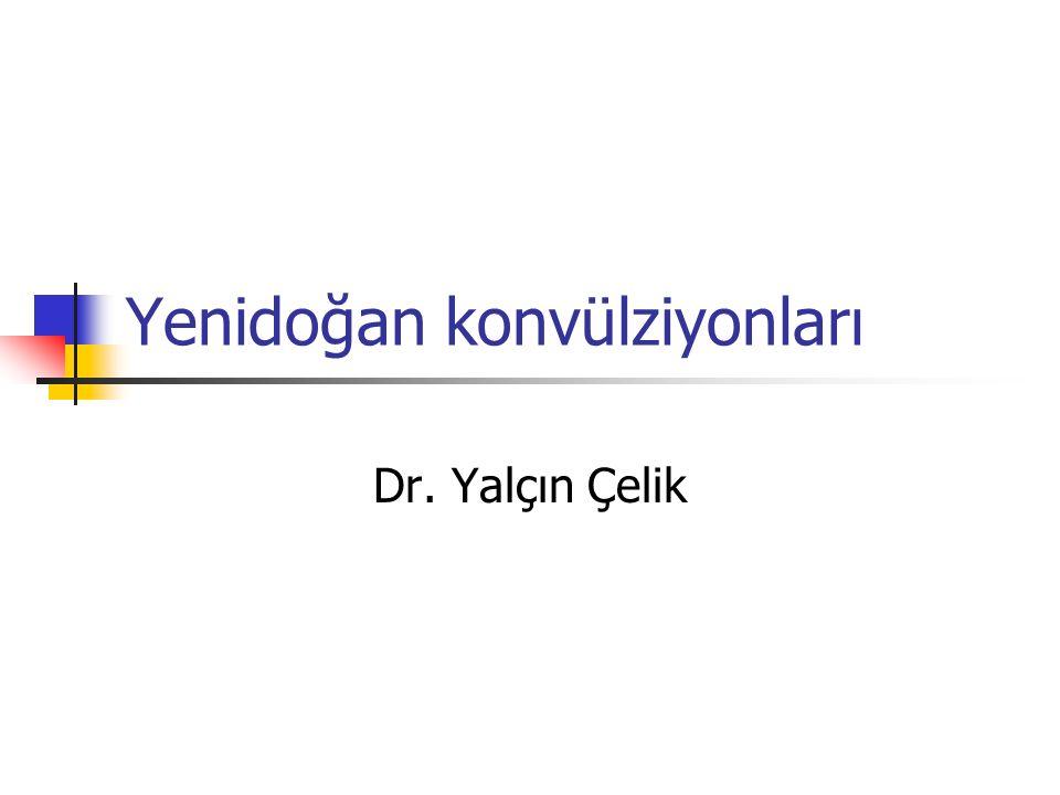 Yenidoğan konvülziyonları Etiyolojik nedenler Klinik bulgular Elektroensefalografik (aEEG) bulgular Tedavi Prognoz açısından diğer yaş gruplarından farklılık gösterirler