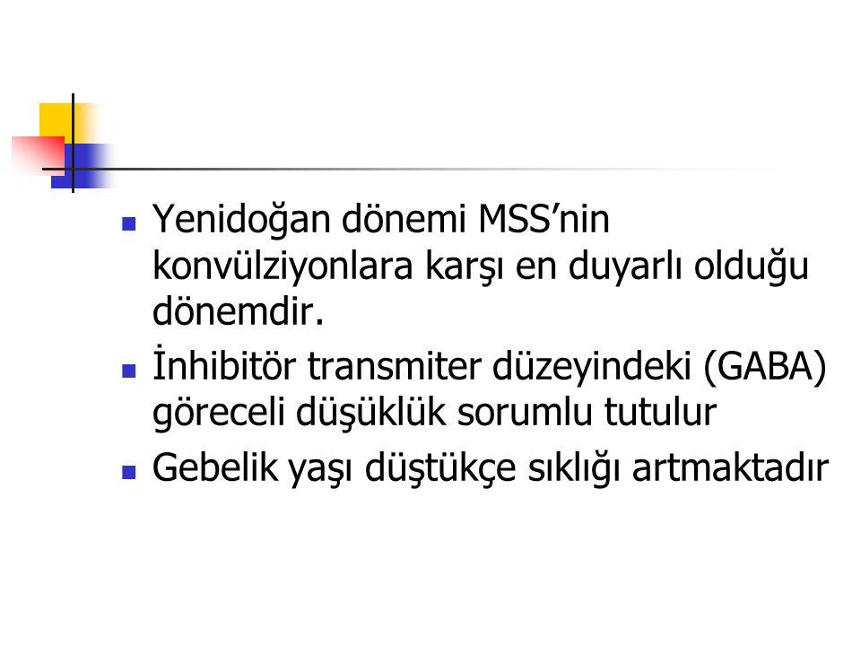 Yenidoğan dönemi MSS'nin konvülziyonlara karşı en duyarlı olduğu dönemdir.