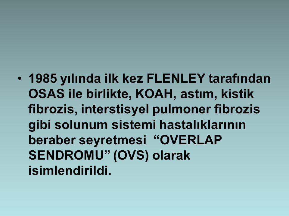 1985 yılında ilk kez FLENLEY tarafından OSAS ile birlikte, KOAH, astım, kistik fibrozis, interstisyel pulmoner fibrozis gibi solunum sistemi hastalıkl