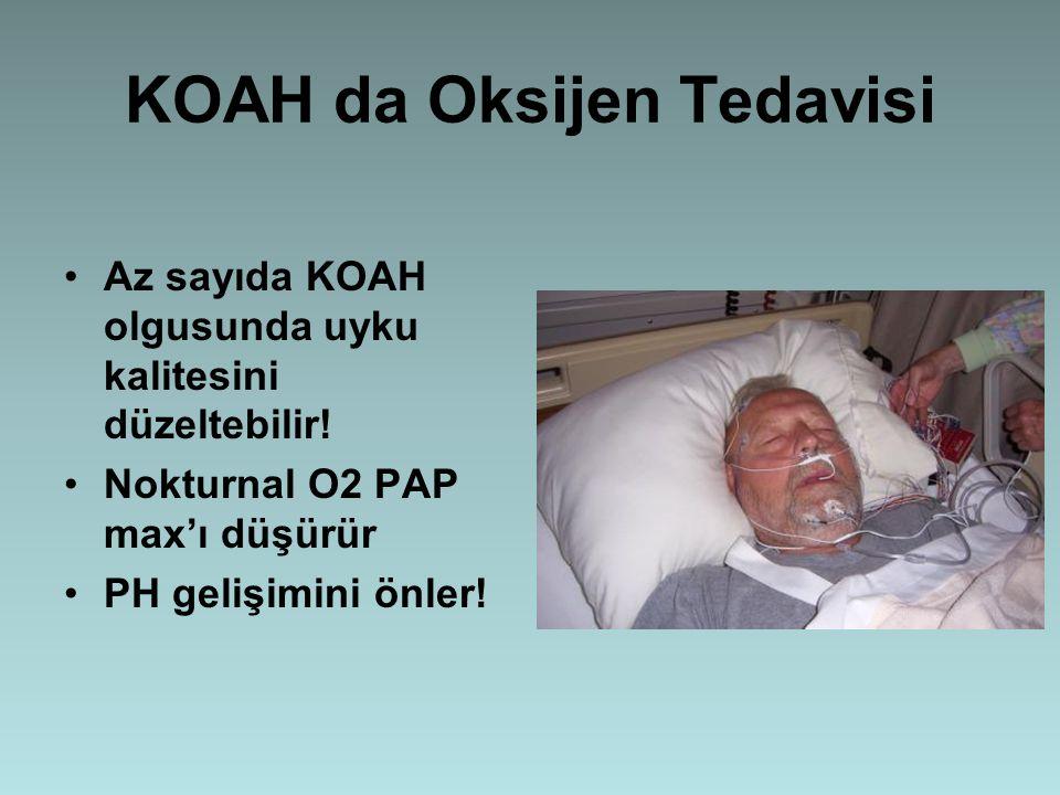 KOAH da Oksijen Tedavisi Az sayıda KOAH olgusunda uyku kalitesini düzeltebilir! Nokturnal O2 PAP max'ı düşürür PH gelişimini önler!