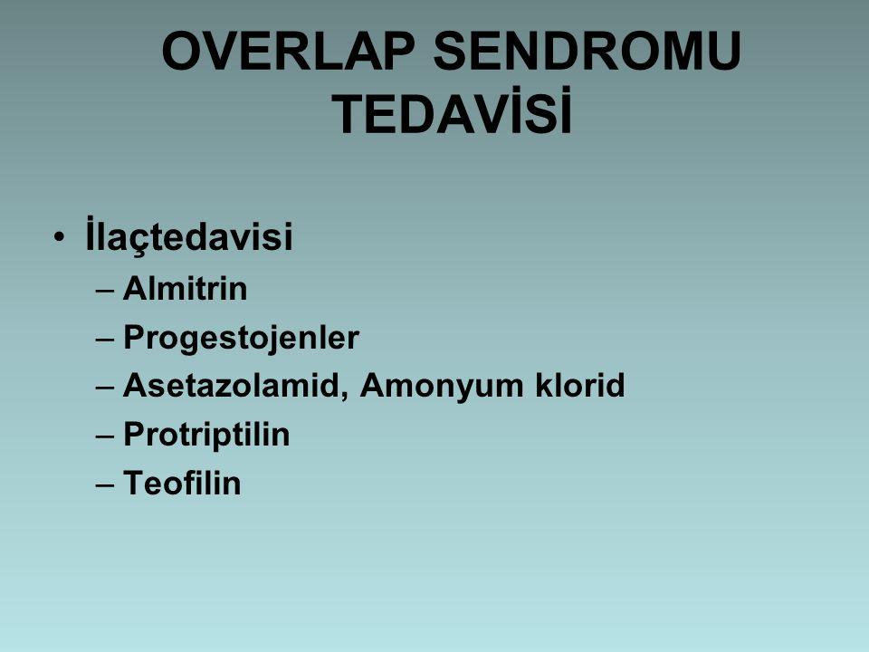 OVERLAP SENDROMU TEDAVİSİ İlaçtedavisi –Almitrin –Progestojenler –Asetazolamid, Amonyum klorid –Protriptilin –Teofilin