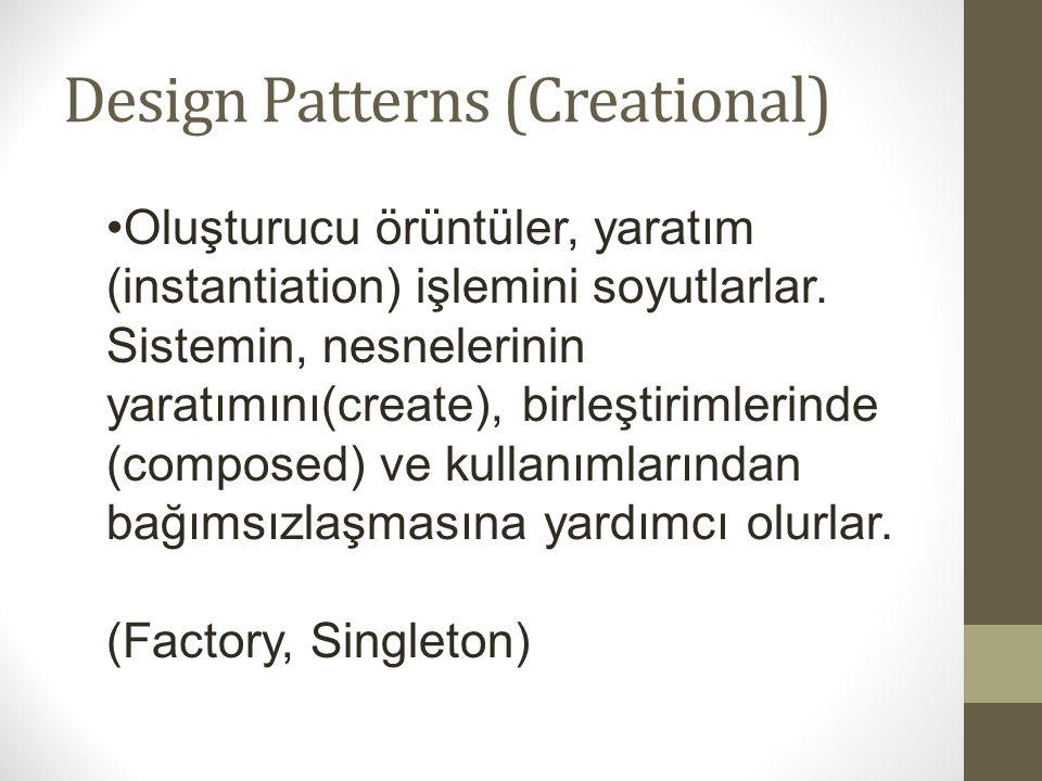 Design Patterns (Creational) Oluşturucu örüntüler, yaratım (instantiation) işlemini soyutlarlar. Sistemin, nesnelerinin yaratımını(create), birleştiri