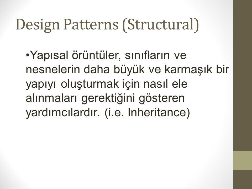 Design Patterns (Structural) Yapısal örüntüler, sınıfların ve nesnelerin daha büyük ve karmaşık bir yapıyı oluşturmak için nasıl ele alınmaları gerekt