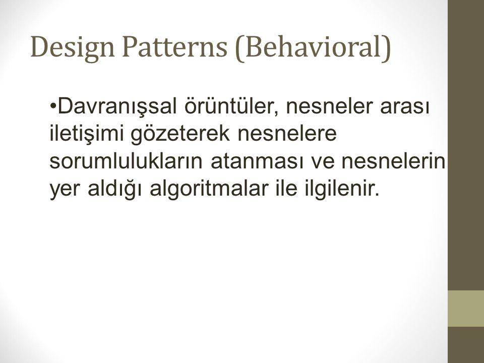 Design Patterns (Behavioral) Davranışsal örüntüler, nesneler arası iletişimi gözeterek nesnelere sorumlulukların atanması ve nesnelerin yer aldığı alg