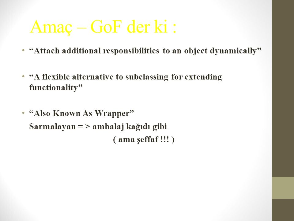 """Amaç – GoF der ki : """"Attach additional responsibilities to an object dynamically"""" """"A flexible alternative to subclassing for extending functionality"""""""