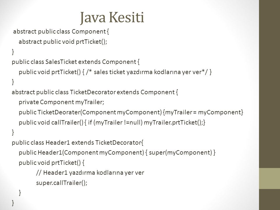 Java Kesiti abstract public class Component { abstract public void prtTicket(); } public class SalesTicket extends Component { public void prtTicket()