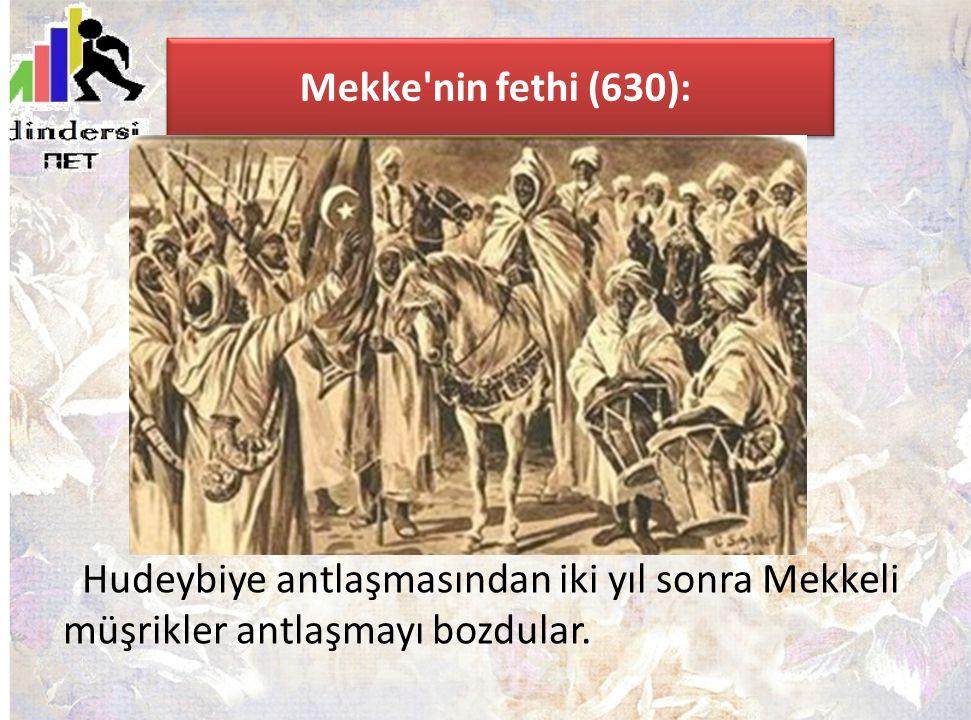 Mekke'nin fethi (630): Hudeybiye antlaşmasından iki yıl sonra Mekkeli müşrikler antlaşmayı bozdular.