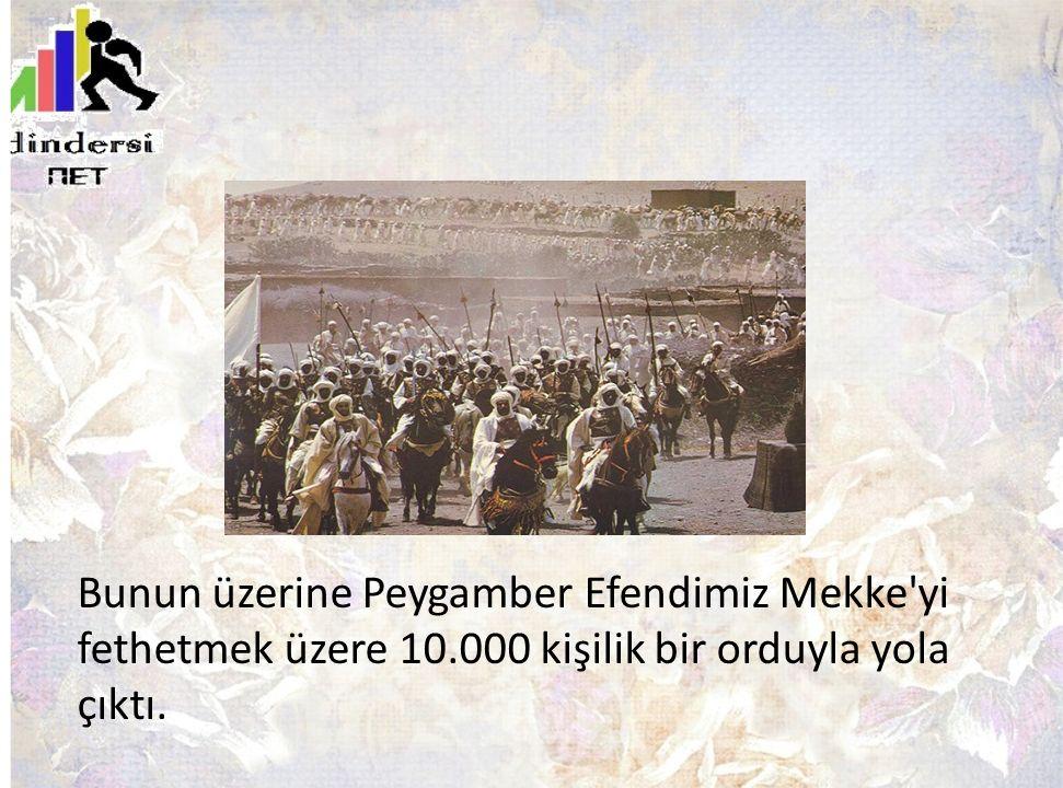 Bunun üzerine Peygamber Efendimiz Mekke'yi fethetmek üzere 10.000 kişilik bir orduyla yola çıktı.