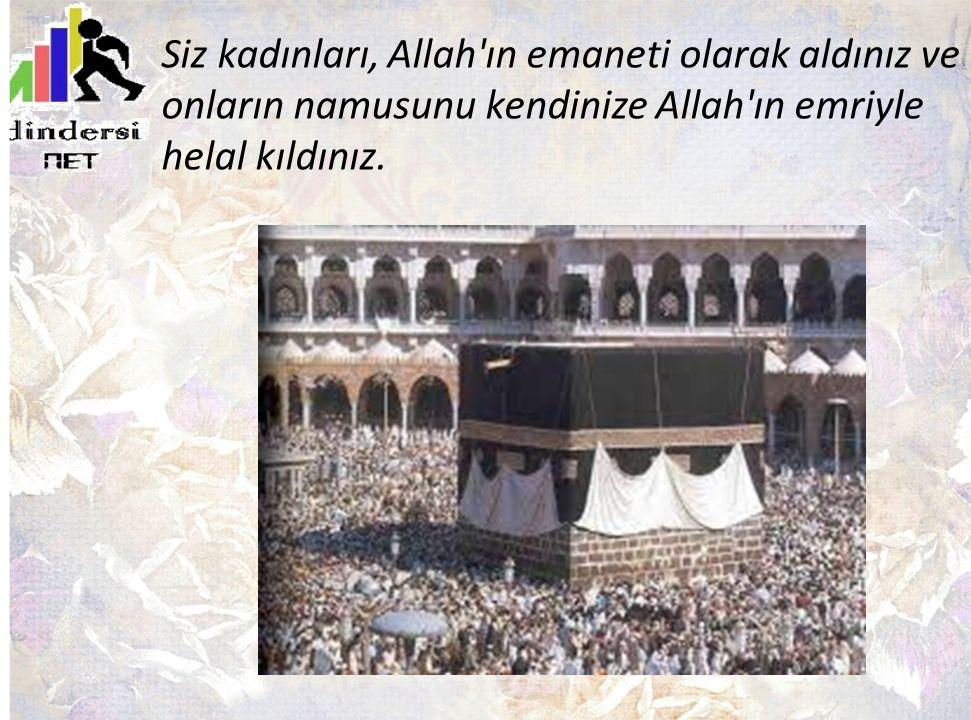 Siz kadınları, Allah'ın emaneti olarak aldınız ve onların namusunu kendinize Allah'ın emriyle helal kıldınız.