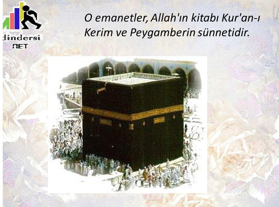 O emanetler, Allah'ın kitabı Kur'an-ı Kerim ve Peygamberin sünnetidir.