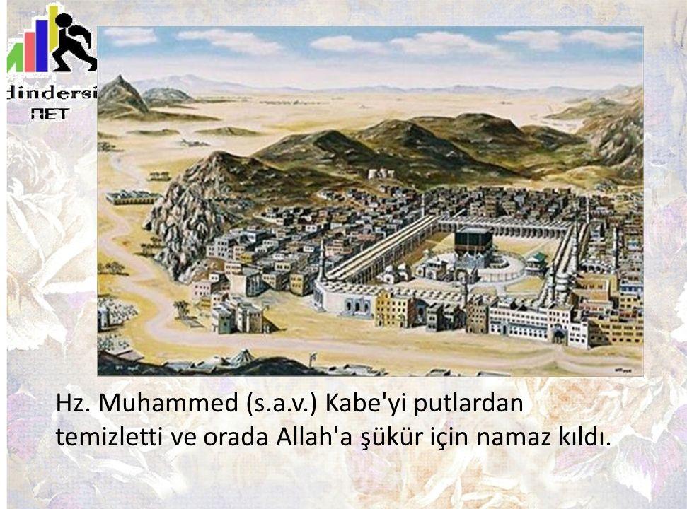 Hz. Muhammed (s.a.v.) Kabe'yi putlardan temizletti ve orada Allah'a şükür için namaz kıldı.