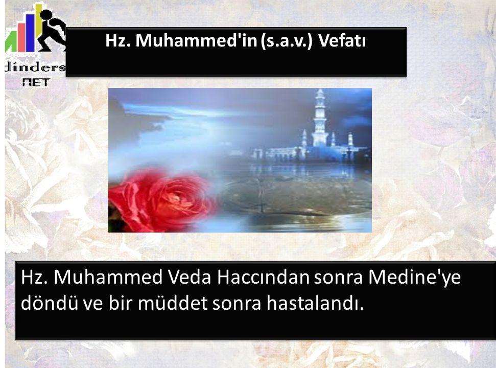 Hz. Muhammed'in (s.a.v.) Vefatı Hz. Muhammed Veda Haccından sonra Medine'ye döndü ve bir müddet sonra hastalandı.