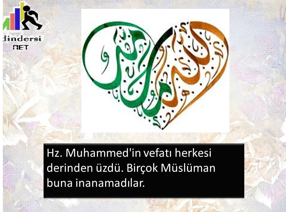 Hz. Muhammed'in vefatı herkesi derinden üzdü. Birçok Müslüman buna inanamadılar.
