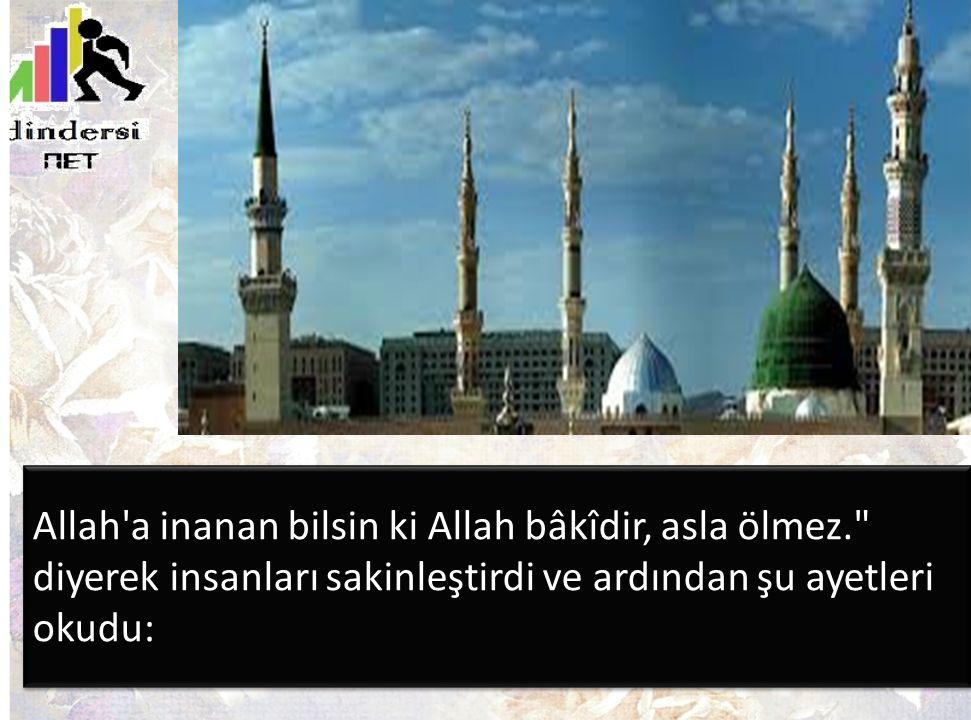 Allah'a inanan bilsin ki Allah bâkîdir, asla ölmez.