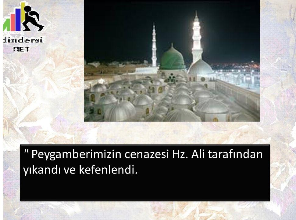 Peygamberimizin cenazesi Hz. Ali tarafından yıkandı ve kefenlendi.