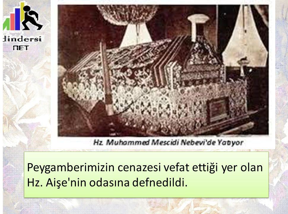 Peygamberimizin cenazesi vefat ettiği yer olan Hz. Aişe'nin odasına defnedildi.