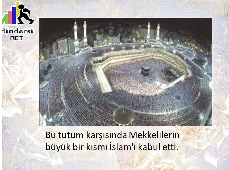 Bu tutum karşısında Mekkelilerin büyük bir kısmı İslam'ı kabul etti.