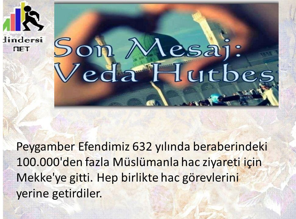 Peygamber Efendimiz 632 yılında beraberindeki 100.000'den fazla Müslümanla hac ziyareti için Mekke'ye gitti. Hep birlikte hac görevlerini yerine getir