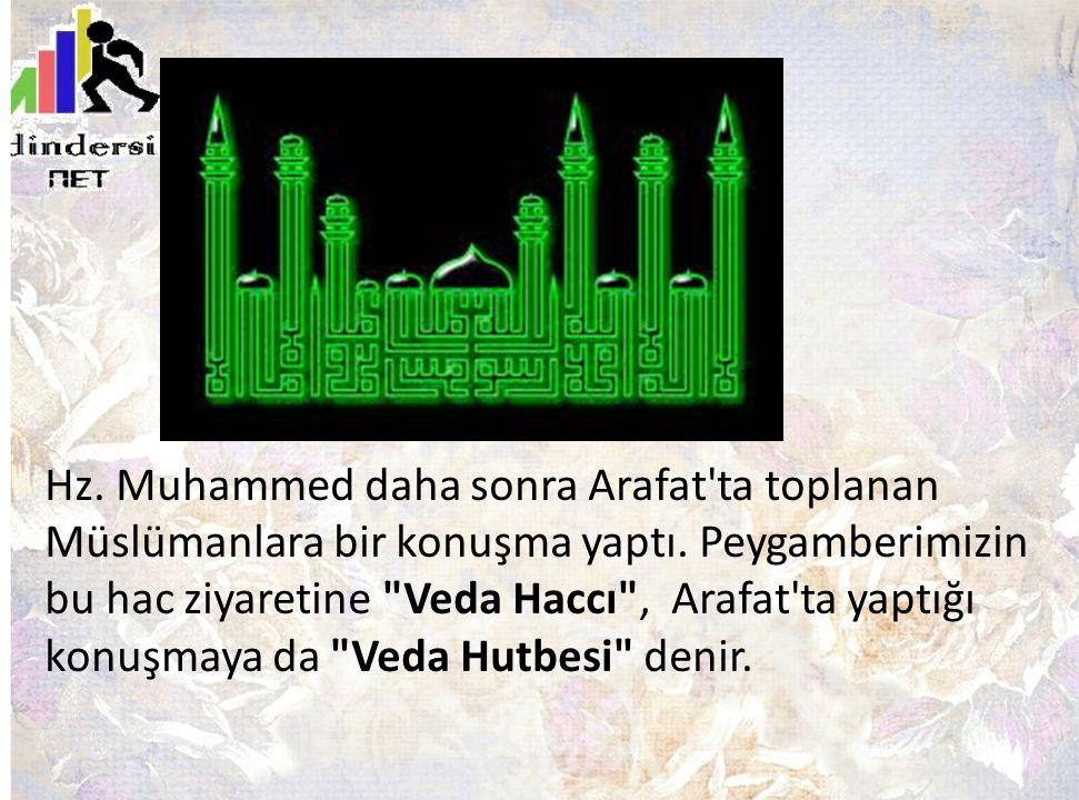 Hz. Muhammed daha sonra Arafat'ta toplanan Müslümanlara bir konuşma yaptı. Peygamberimizin bu hac ziyaretine