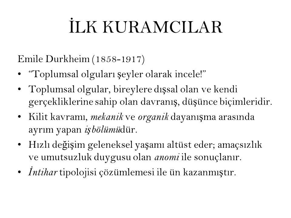 """İ LK KURAMCILAR Emile Durkheim (1858-1917) """"Toplumsal olguları ş eyler olarak incele!"""" Toplumsal olgular, bireylere dı ş sal olan ve kendi gerçeklikle"""