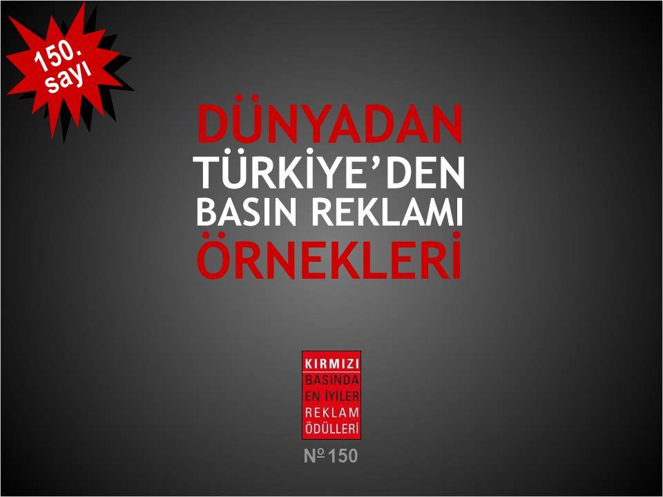 DÜNYADAN TÜRKİYE'DEN BASIN REKLAMI ÖRNEKLERİ N o 150 150. sayı