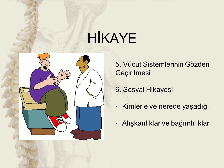 5. Vücut Sistemlerinin Gözden Geçirilmesi 6. Sosyal Hikayesi Kimlerle ve nerede yaşadığı Alışkanlıklar ve bağımlılıklar 11 HİKAYE