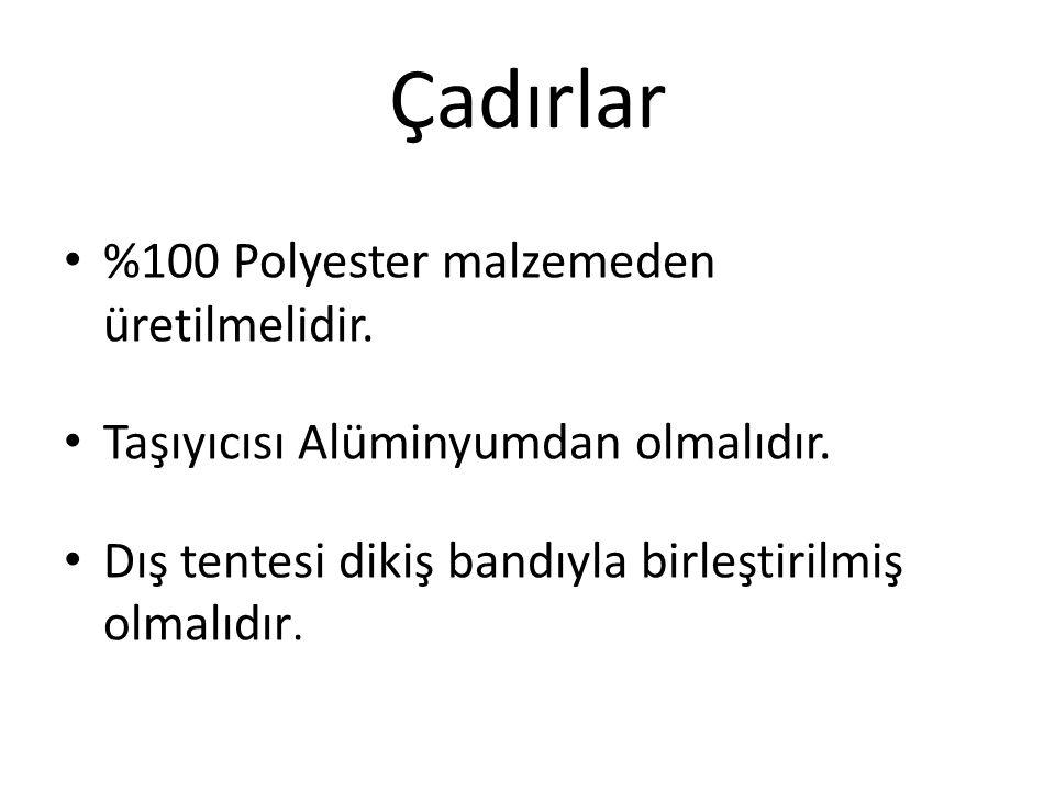 Çadırlar %100 Polyester malzemeden üretilmelidir.Taşıyıcısı Alüminyumdan olmalıdır.