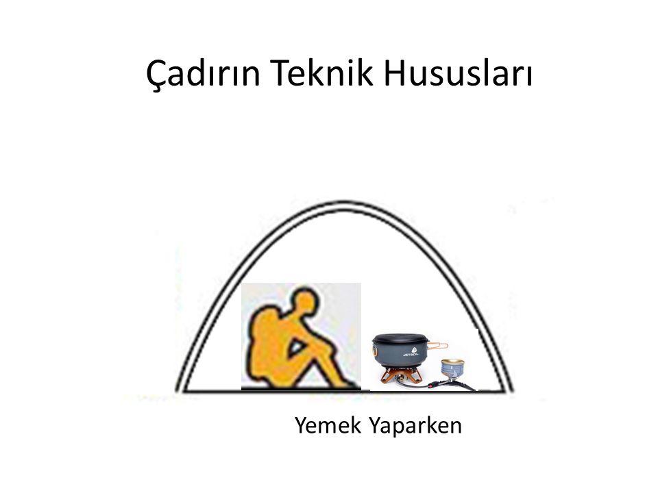 Çadırın Teknik Hususları Yemek Yaparken