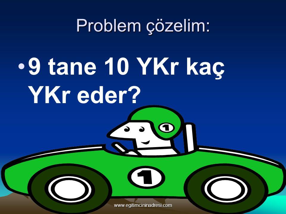 Problem çözelim: 9 tane 10 YKr kaç YKr eder? www.egitimcininadresi.com