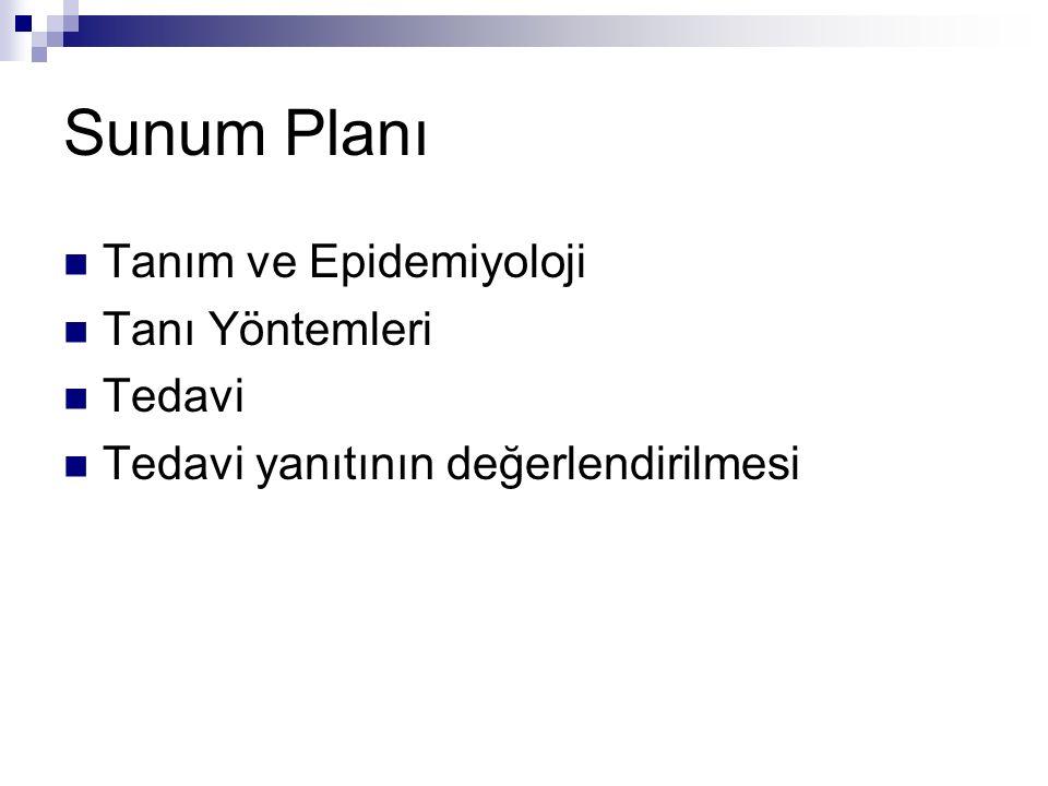 Sunum Planı Tanım ve Epidemiyoloji Tanı Yöntemleri Tedavi Tedavi yanıtının değerlendirilmesi