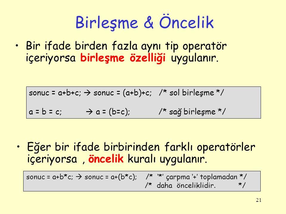 21 Birleşme & Öncelik Bir ifade birden fazla aynı tip operatör içeriyorsa birleşme özelliği uygulanır.