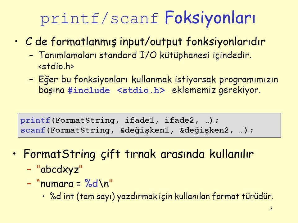 3 printf/scanf Foksiyonları C de formatlanmış input/output fonksiyonlarıdır –Tanımlamaları standard I/O kütüphanesi içindedir.