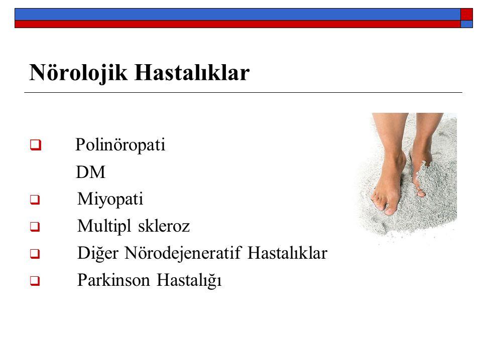 Nörolojik Hastalıklar  Polinöropati DM  Miyopati  Multipl skleroz  Diğer Nörodejeneratif Hastalıklar  Parkinson Hastalığı